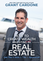 Grant Cardone – How To Create Wealth Investing In Real Estate